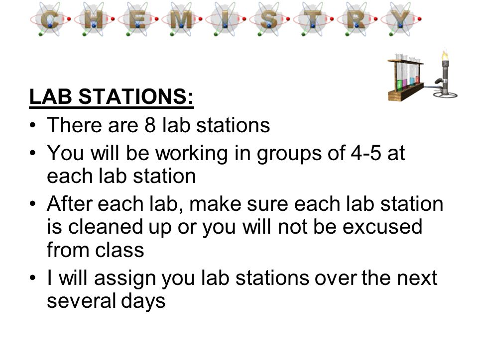 LAB STATIONS: There are 8 lab stations. You will be working in groups of 4-5 at each lab station.