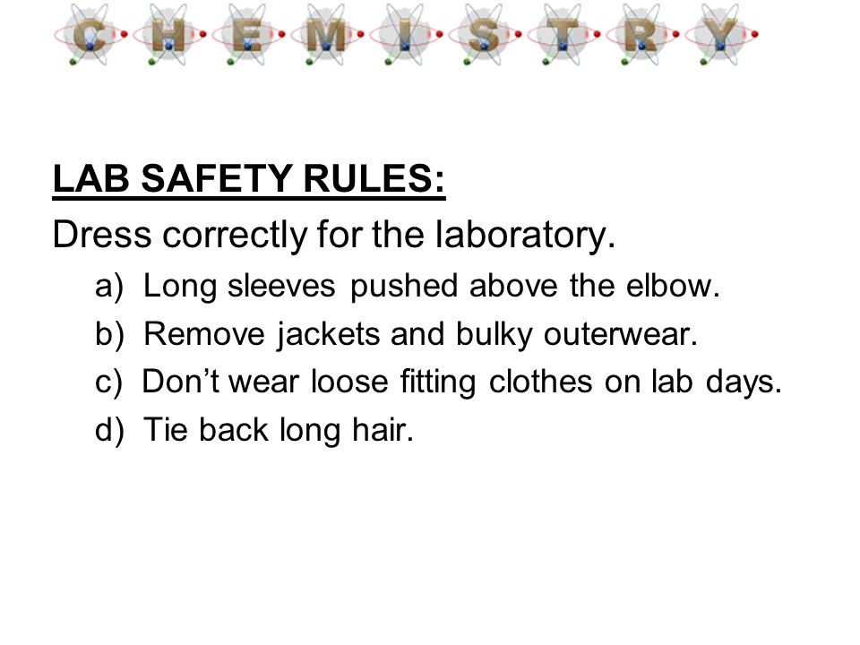 Dress correctly for the laboratory.