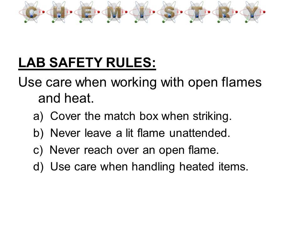 Use care when working with open flames and heat.