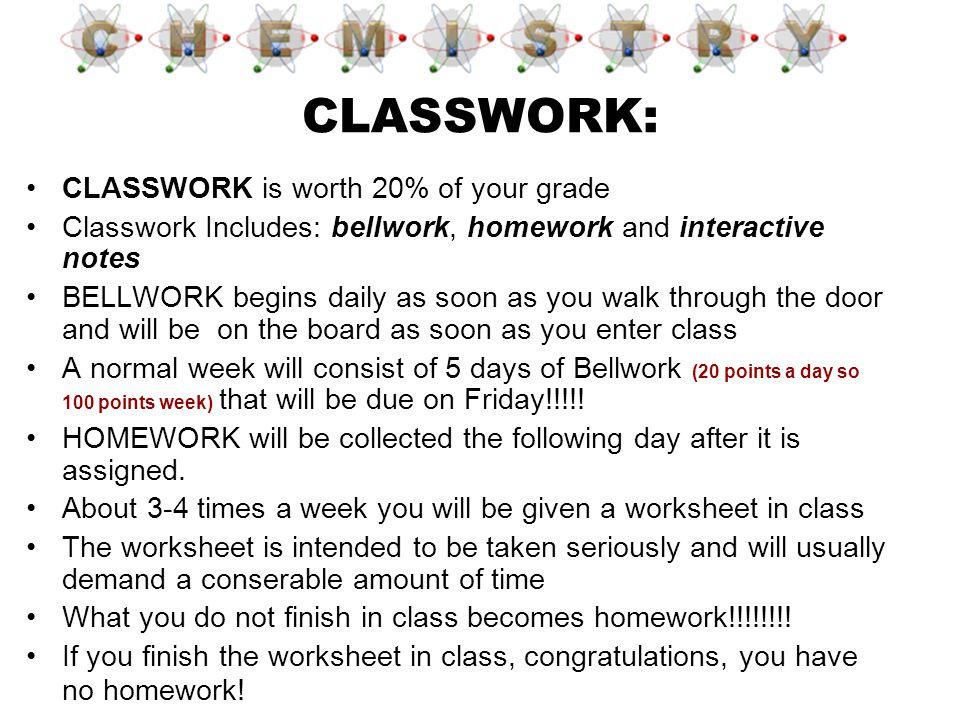 CLASSWORK: CLASSWORK is worth 20% of your grade