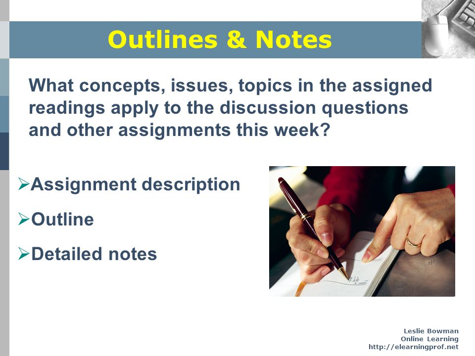 Outlines & Notes What concepts, issues, topics in the assigned readings apply to the discussion questions and other assignments this week