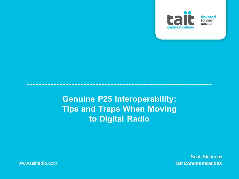 Genuine P25 Interoperability: Tips and Traps When Moving to Digital Radio