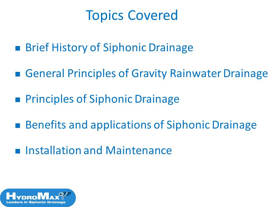 Topics Covered Brief History of Siphonic Drainage