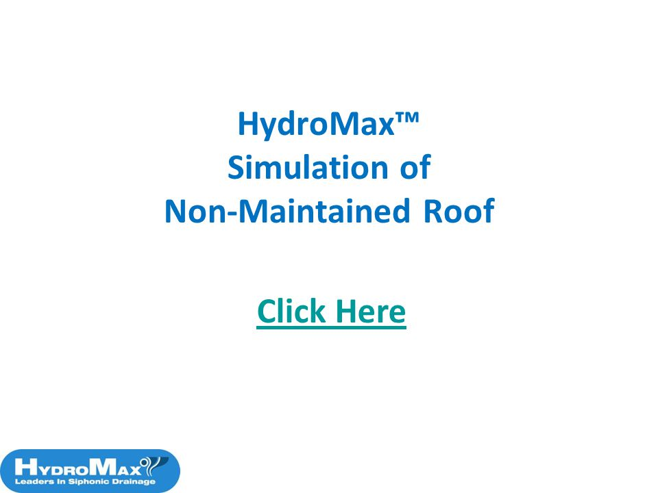 HydroMax™ Simulation of Non-Maintained Roof Click Here
