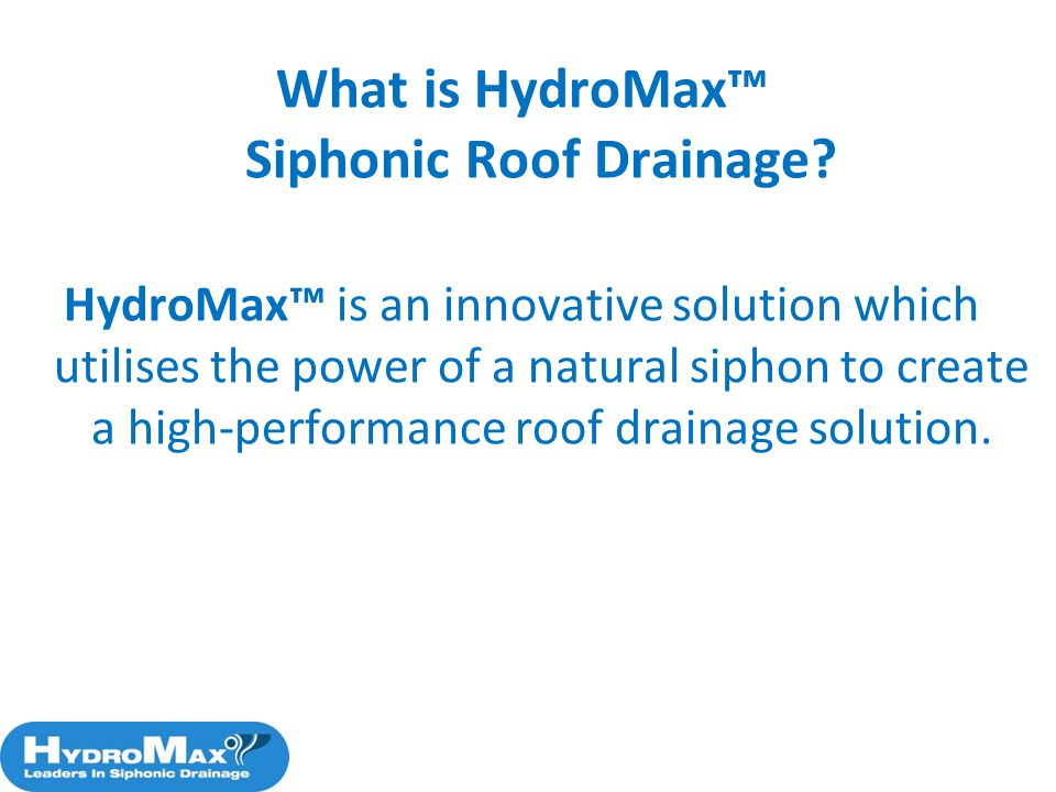 What is HydroMax™ Siphonic Roof Drainage