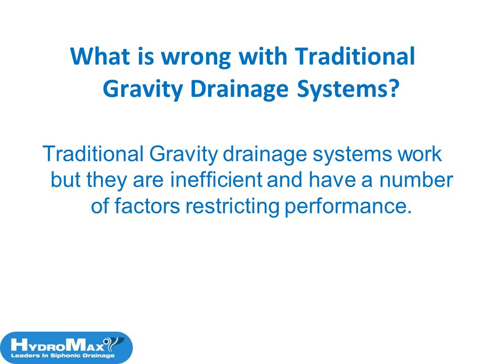 What is wrong with Traditional Gravity Drainage Systems