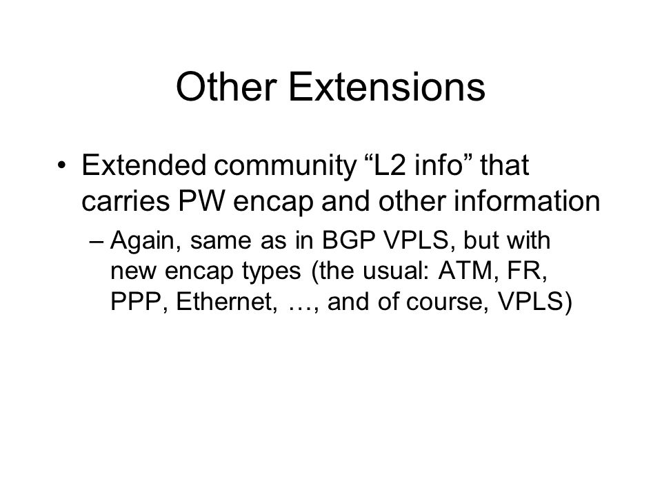 Other Extensions Extended community L2 info that carries PW encap and other information.
