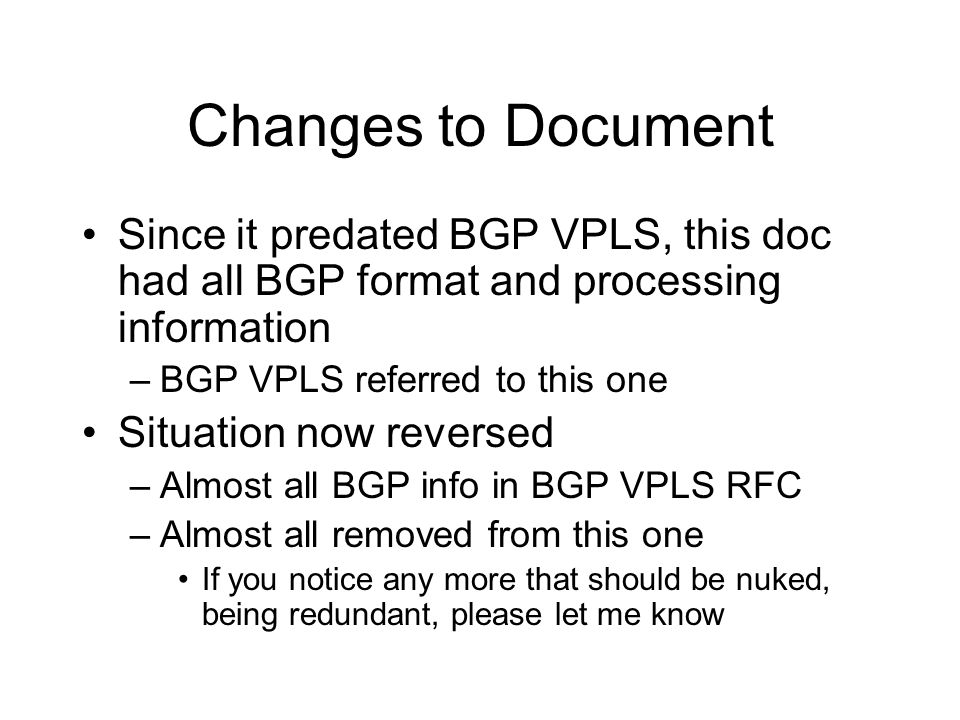 Changes to Document Since it predated BGP VPLS, this doc had all BGP format and processing information.