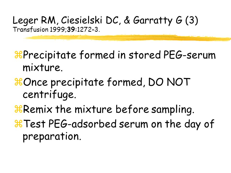 Leger RM, Ciesielski DC, & Garratty G (3) Transfusion 1999;39:1272-3.