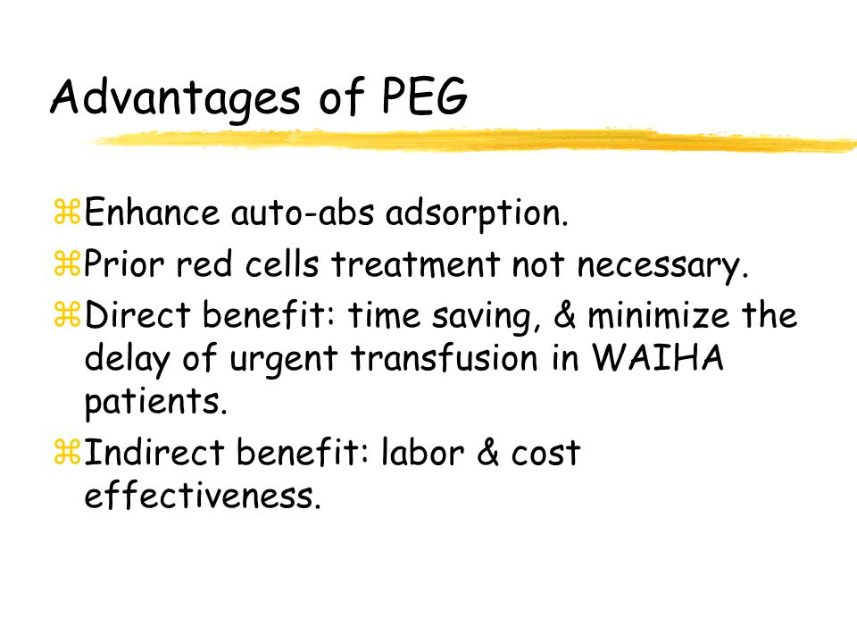 Advantages of PEG Enhance auto-abs adsorption.