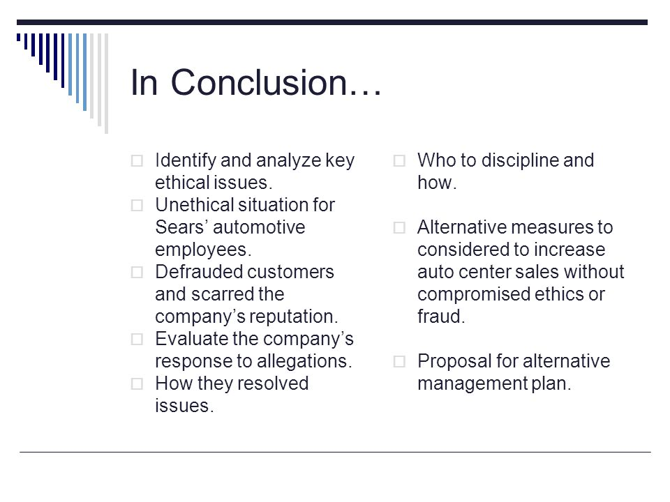 In Conclusion… Identify and analyze key ethical issues.