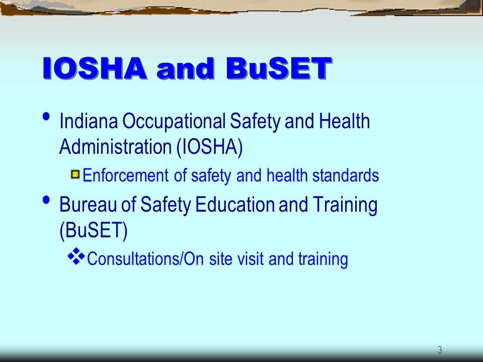 IOSHA and BuSET Indiana Occupational Safety and Health Administration (IOSHA) Enforcement of safety and health standards.