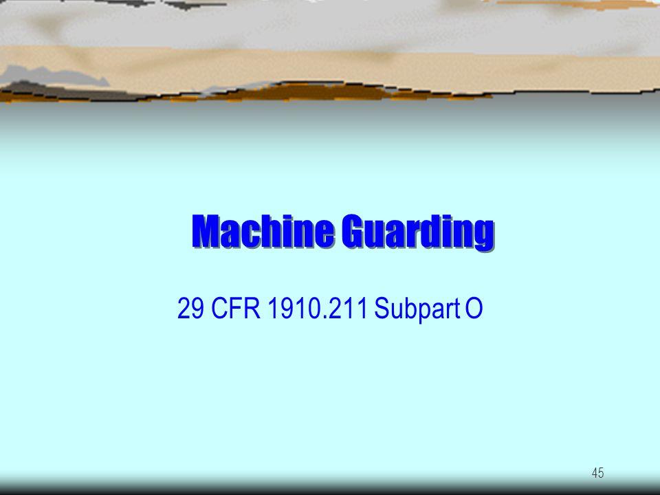 Machine Guarding 29 CFR 1910.211 Subpart O