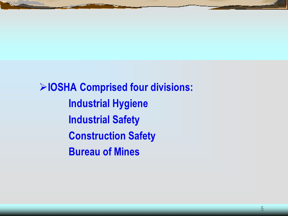 IOSHA Comprised four divisions: Industrial Hygiene Industrial Safety
