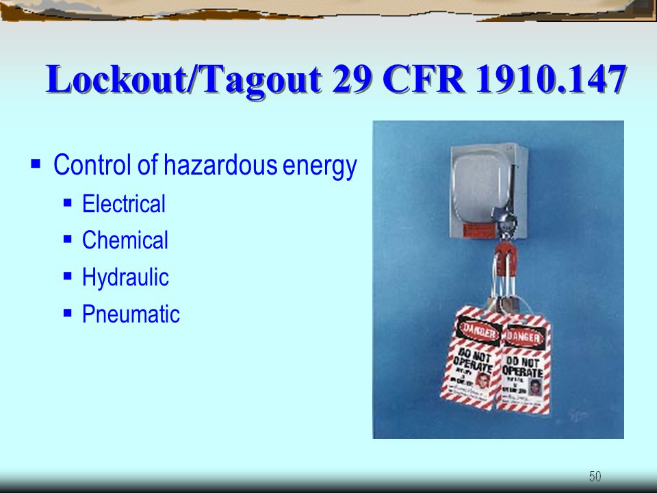 Lockout/Tagout 29 CFR 1910.147 Control of hazardous energy Electrical