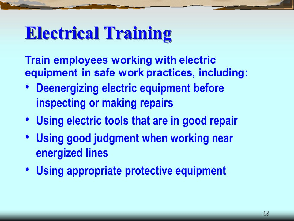 Electrical Training Train employees working with electric equipment in safe work practices, including: