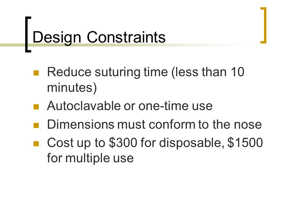 Design Constraints Reduce suturing time (less than 10 minutes)