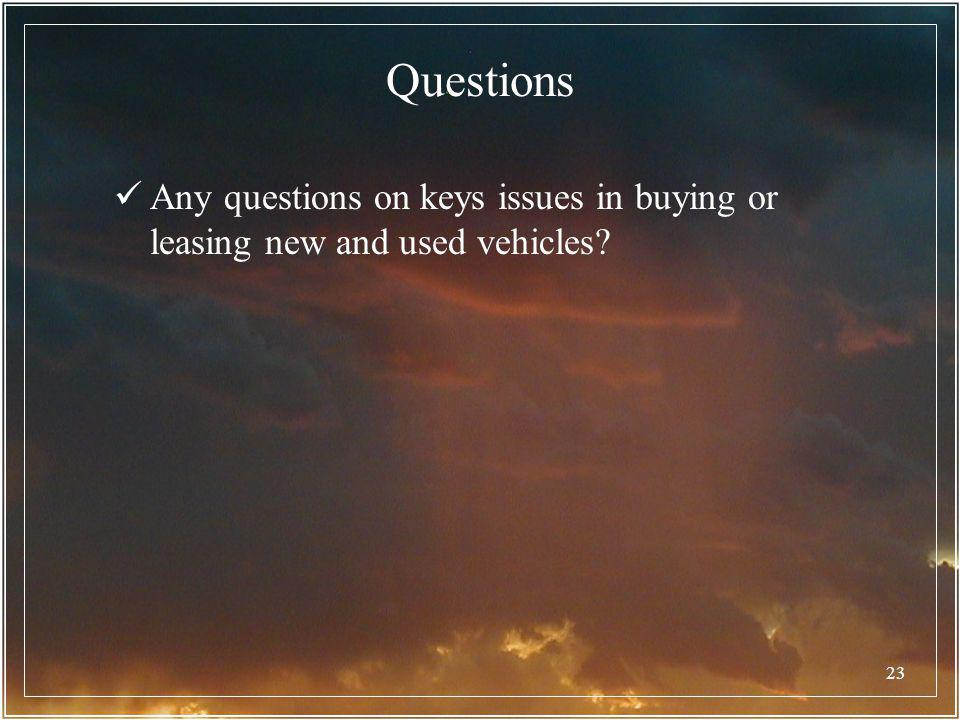 Questions Any questions on keys issues in buying or leasing new and used vehicles