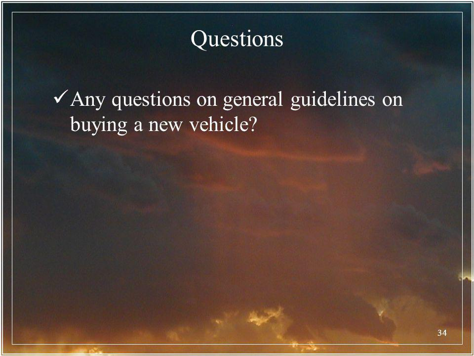 Questions Any questions on general guidelines on buying a new vehicle