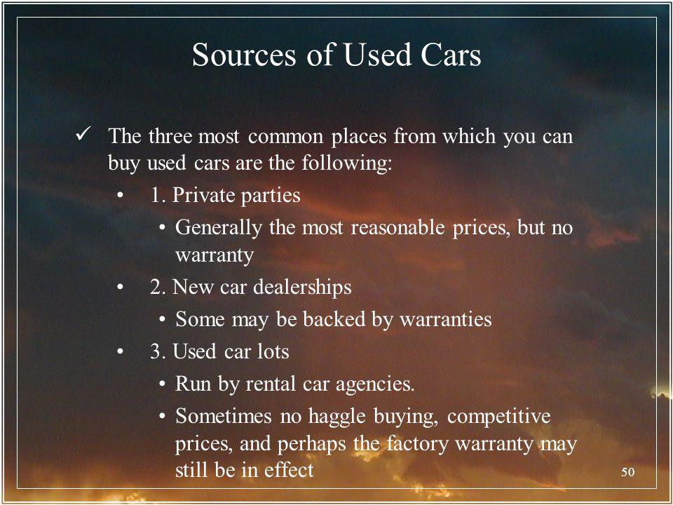Sources of Used Cars The three most common places from which you can buy used cars are the following: