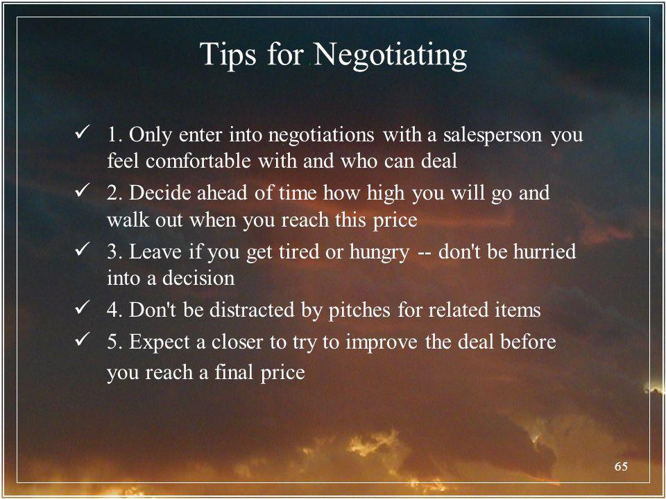 Tips for Negotiating 1. Only enter into negotiations with a salesperson you feel comfortable with and who can deal.