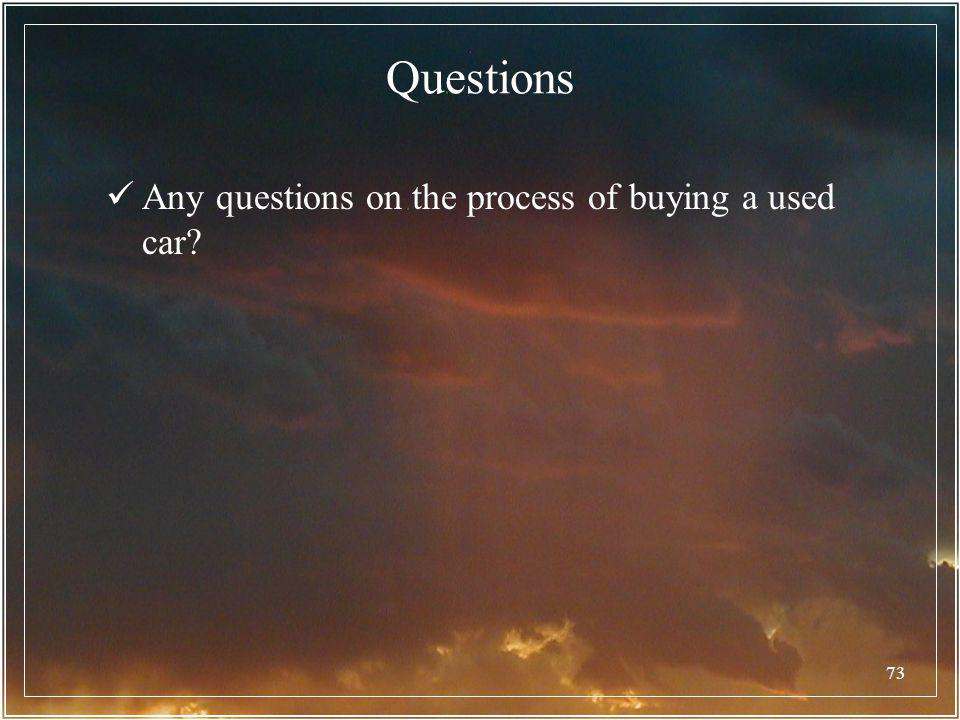 Questions Any questions on the process of buying a used car