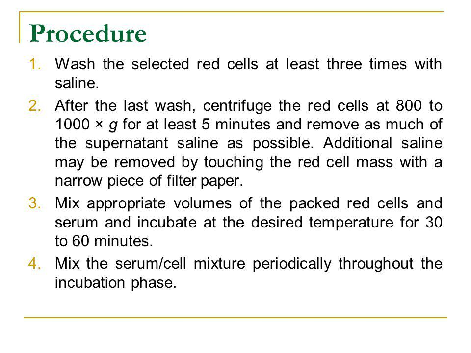 Procedure Wash the selected red cells at least three times with saline.