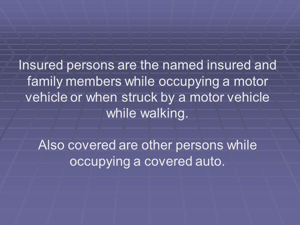 Also covered are other persons while occupying a covered auto.