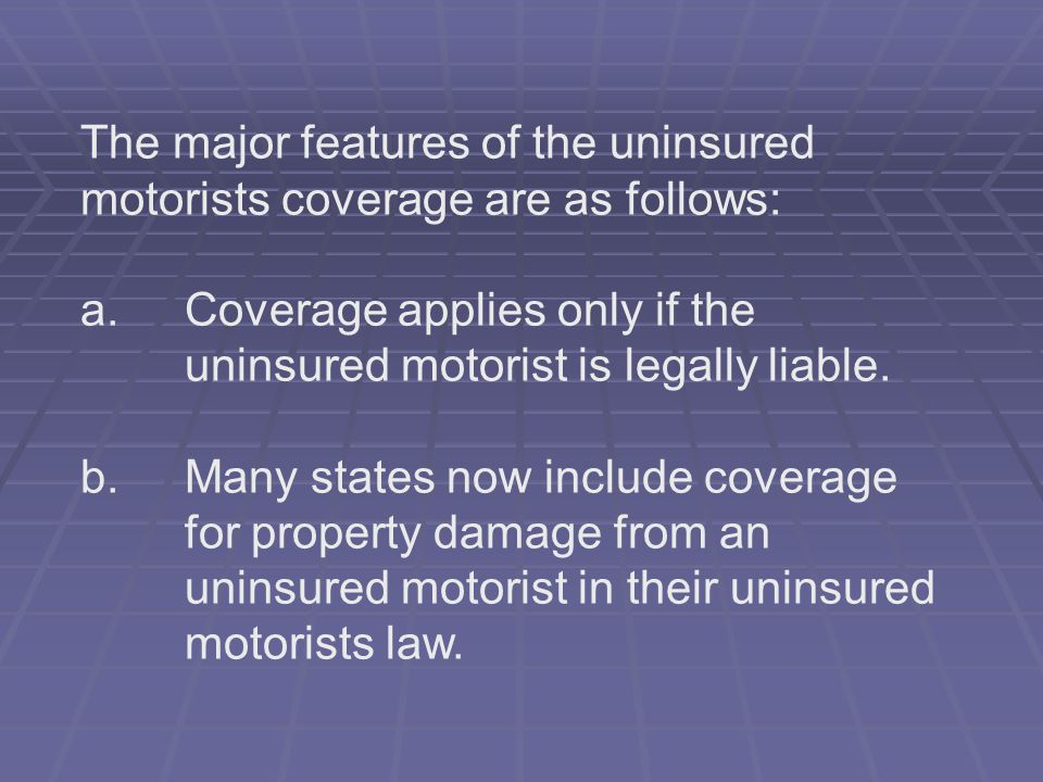 The major features of the uninsured motorists coverage are as follows: