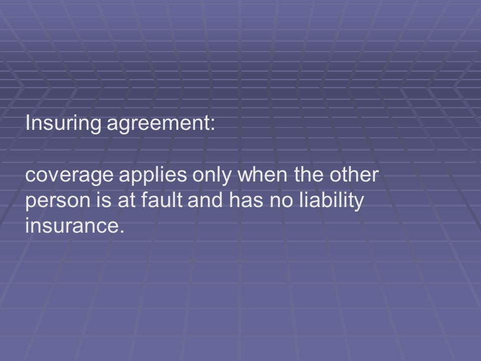 Insuring agreement: coverage applies only when the other person is at fault and has no liability insurance.