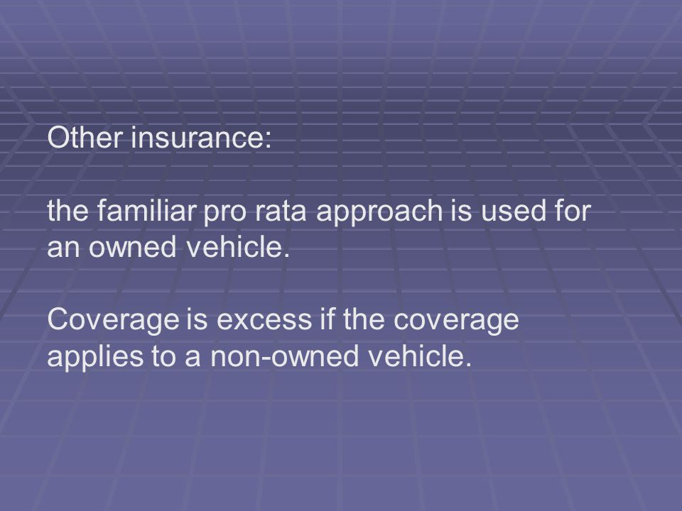 Other insurance: the familiar pro rata approach is used for an owned vehicle.