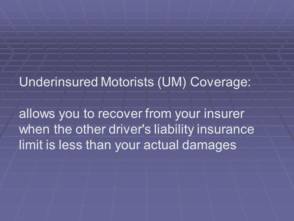 Underinsured Motorists (UM) Coverage: