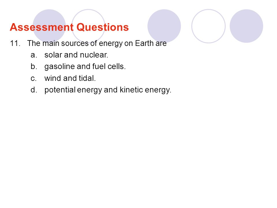 Assessment Questions solar and nuclear. gasoline and fuel cells.