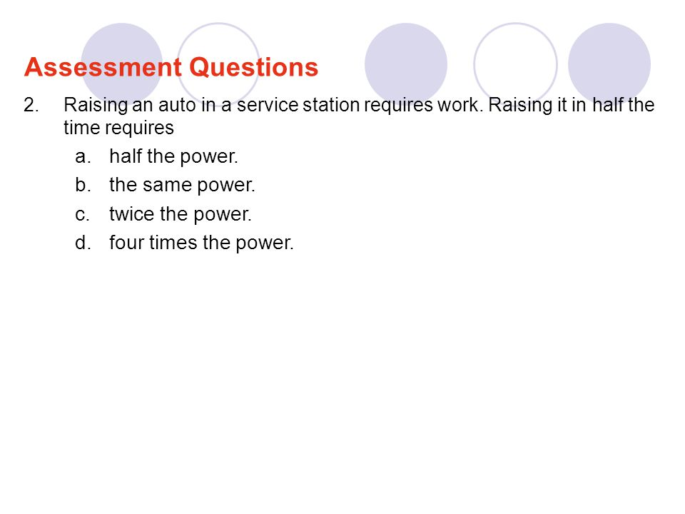 Assessment Questions half the power. the same power. twice the power.
