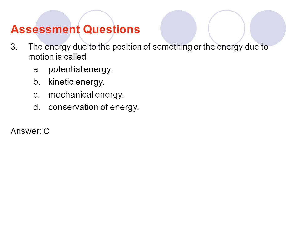Assessment Questions potential energy. kinetic energy.