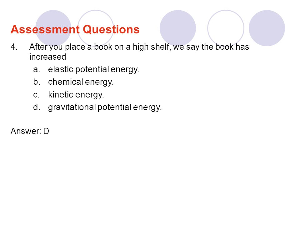 Assessment Questions elastic potential energy. chemical energy.