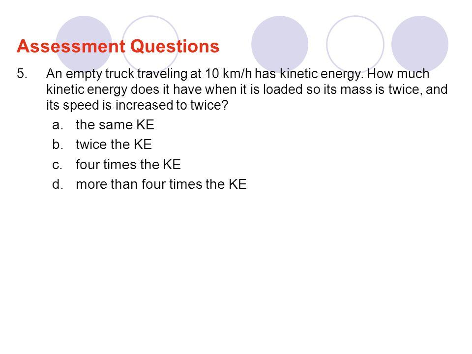 Assessment Questions the same KE twice the KE four times the KE