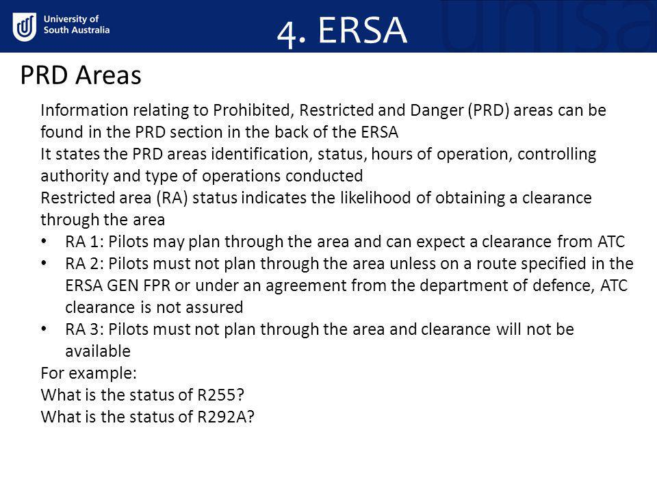 4. ERSA PRD Areas. Information relating to Prohibited, Restricted and Danger (PRD) areas can be found in the PRD section in the back of the ERSA.
