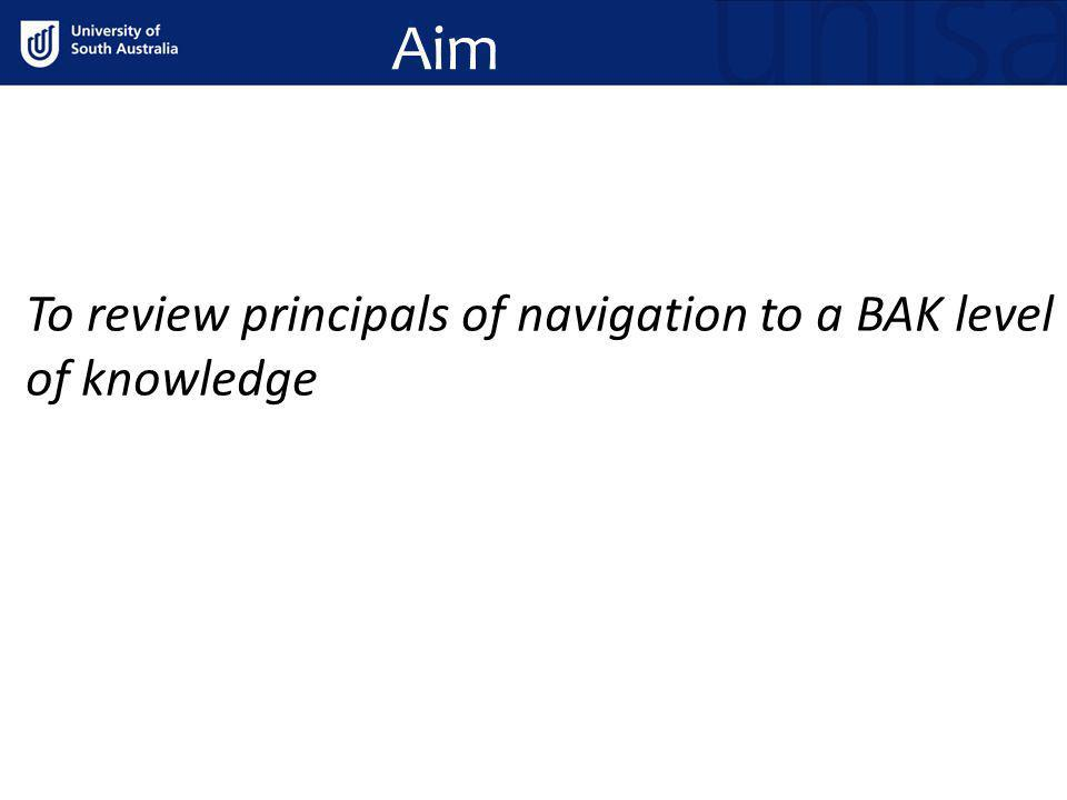 Aim To review principals of navigation to a BAK level of knowledge