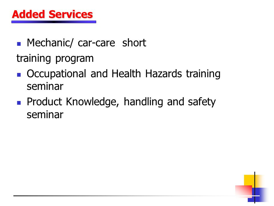 Added Services Mechanic/ car-care short. training program. Occupational and Health Hazards training seminar.