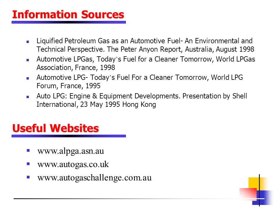 Information Sources Useful Websites www.alpga.asn.au www.autogas.co.uk