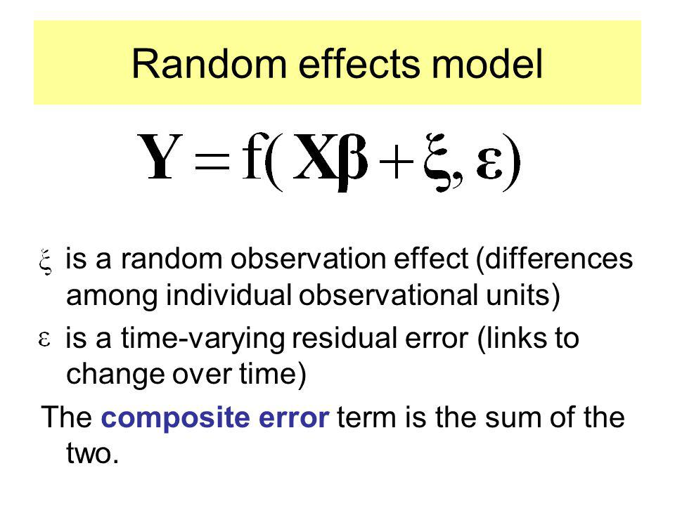 Random effects model is a random observation effect (differences among individual observational units)