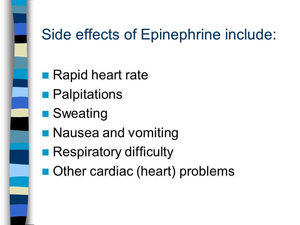 Side effects of Epinephrine include: