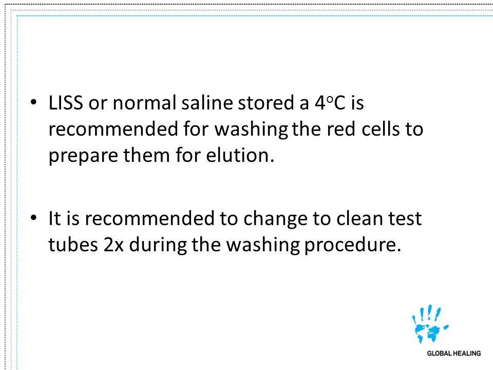 LISS or normal saline stored a 4oC is recommended for washing the red cells to prepare them for elution.