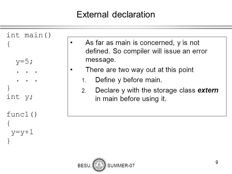 External declaration int main() { y=5; . . . } int y; func1() y=y+1