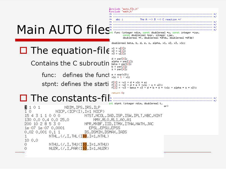 Main AUTO files The equation-file xxx.c The constants-file c.xxx