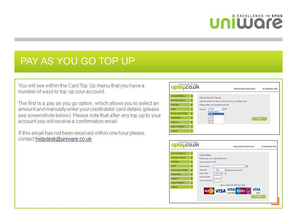 Pay as you go top up You will see within the Card Top Up menu that you have a number of ways to top up your account.