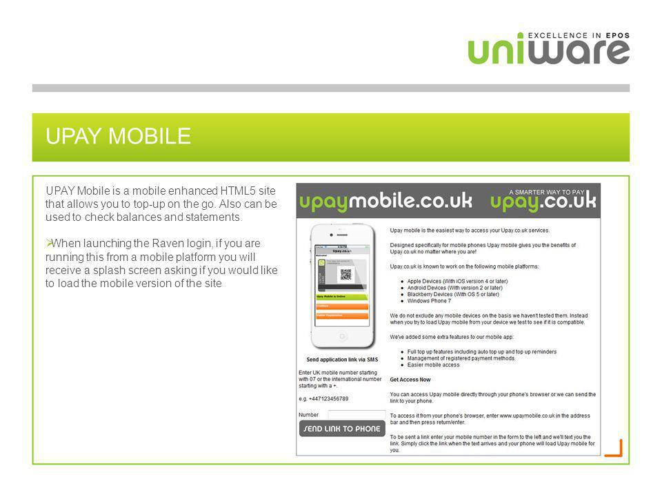 UPAY MOBILE UPAY Mobile is a mobile enhanced HTML5 site that allows you to top-up on the go. Also can be used to check balances and statements.