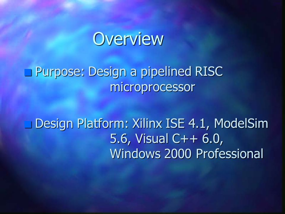 Overview Purpose: Design a pipelined RISC microprocessor