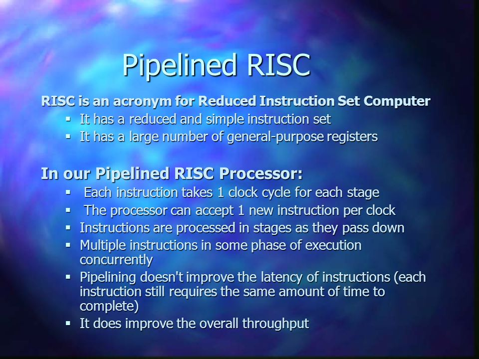 Pipelined RISC In our Pipelined RISC Processor: